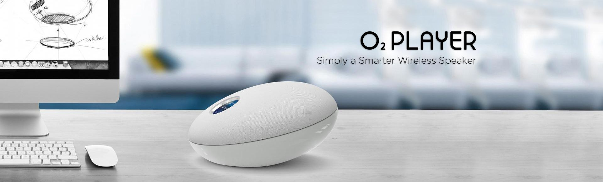 O2 PLAYER - Smarter Wireless Speaker - Simply a smarter wireless speaker